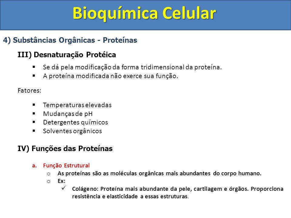 Bioquímica Celular 4) Substâncias Orgânicas - Proteínas III) Desnaturação Protéica Se dá pela modificação da forma tridimensional da proteína. A prote