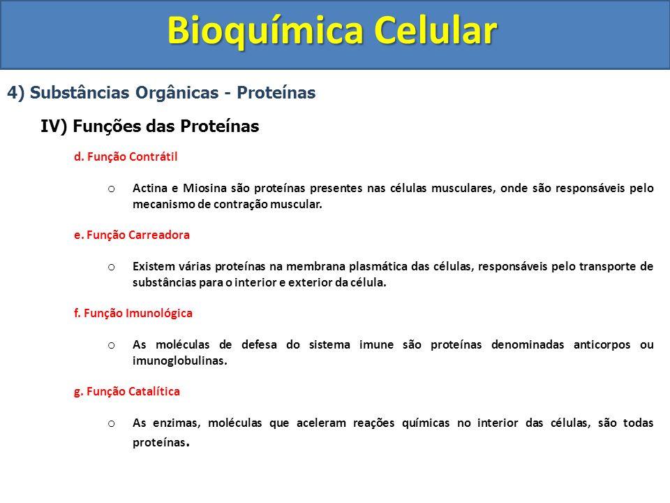 Bioquímica Celular 4) Substâncias Orgânicas - Proteínas IV) Funções das Proteínas d. Função Contrátil o Actina e Miosina são proteínas presentes nas c