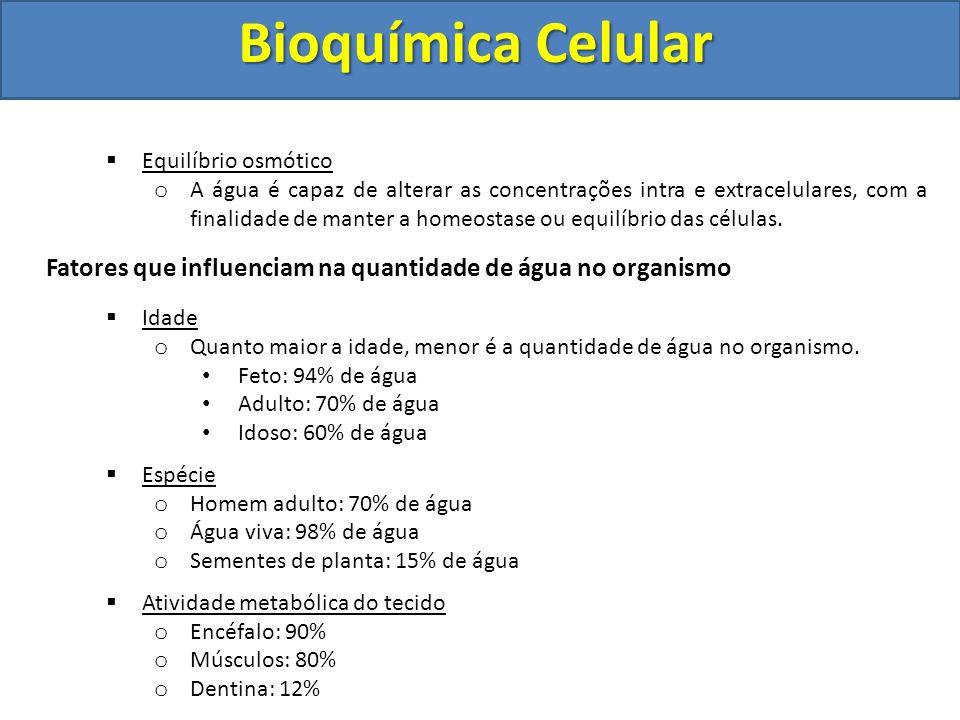 Bioquímica Celular Equilíbrio osmótico o A água é capaz de alterar as concentrações intra e extracelulares, com a finalidade de manter a homeostase ou