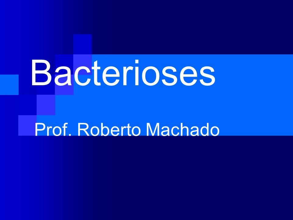 Bacterioses Prof. Roberto Machado