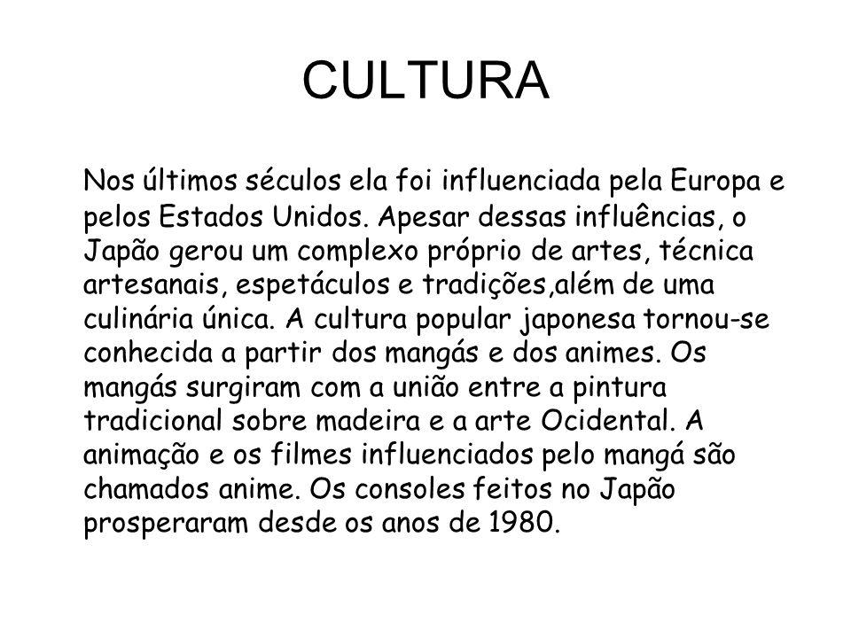 CULTURA Nos últimos séculos ela foi influenciada pela Europa e pelos Estados Unidos. Apesar dessas influências, o Japão gerou um complexo próprio de a