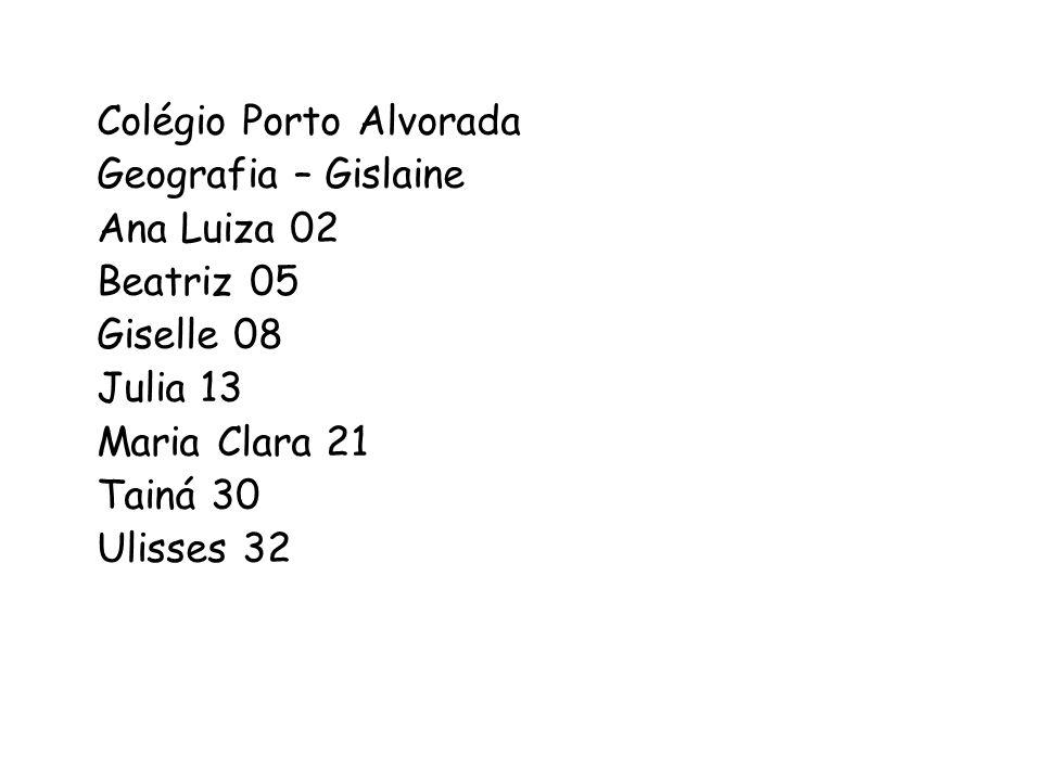 Colégio Porto Alvorada Geografia – Gislaine Ana Luiza 02 Beatriz 05 Giselle 08 Julia 13 Maria Clara 21 Tainá 30 Ulisses 32