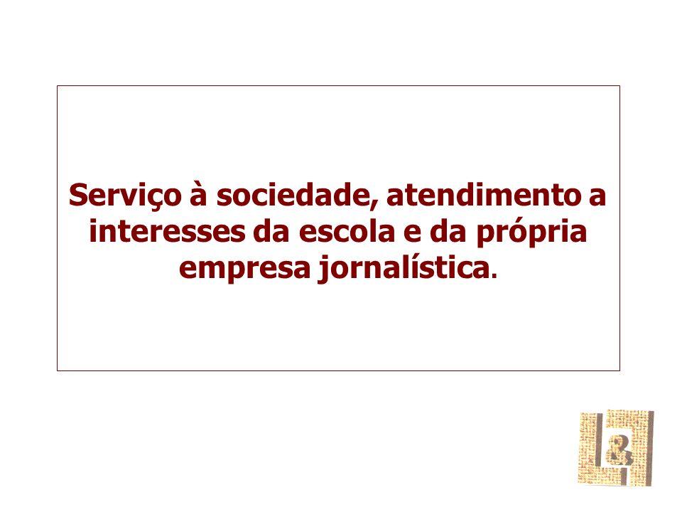 Serviço à sociedade, atendimento a interesses da escola e da própria empresa jornalística.