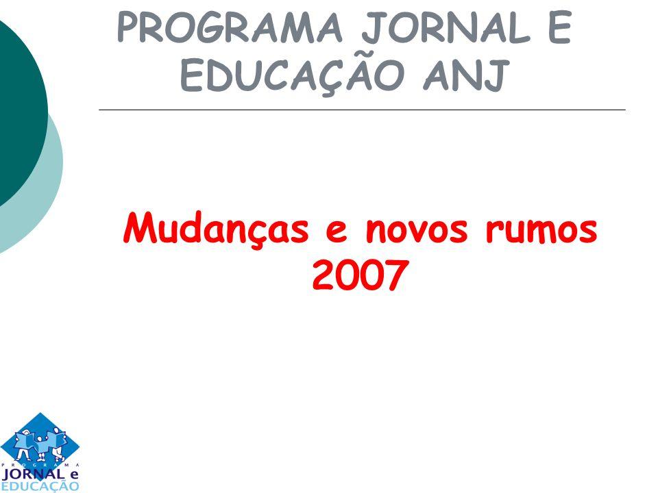 PROGRAMA JORNAL E EDUCAÇÃO ANJ Mudanças e novos rumos 2007