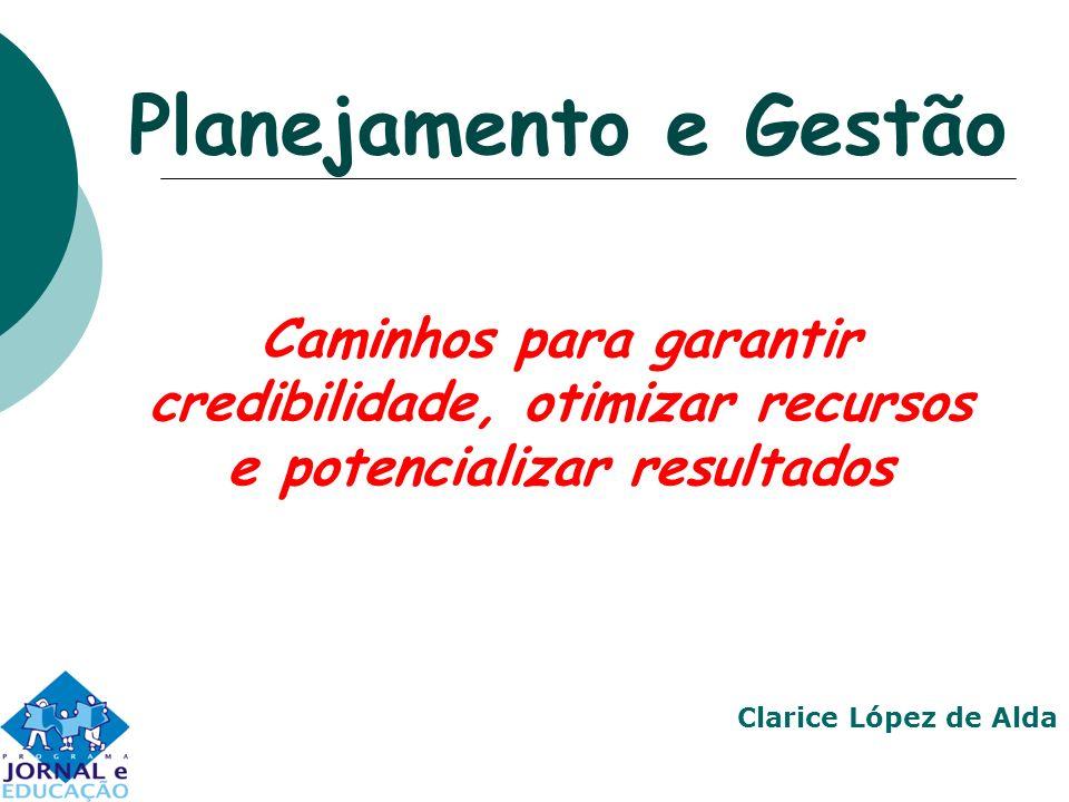 Caminhos para garantir credibilidade, otimizar recursos e potencializar resultados Planejamento e Gestão Clarice López de Alda