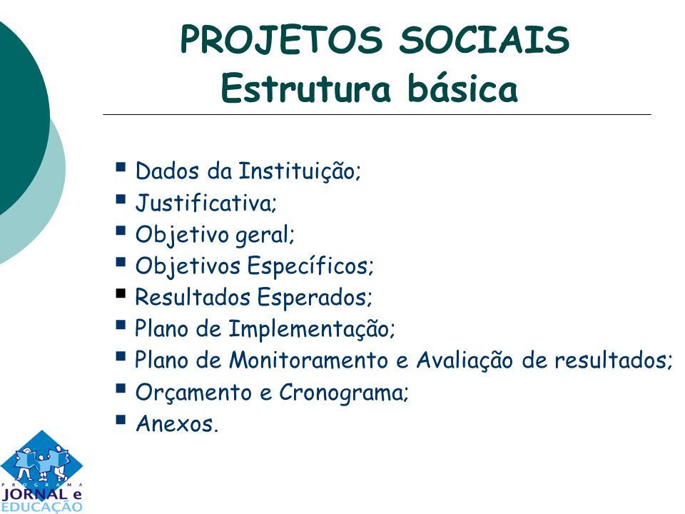 PROJETOS SOCIAIS Estrutura básica Dados da Instituição; Justificativa; Objetivo geral; Objetivos Específicos; Resultados Esperados; Plano de Implement