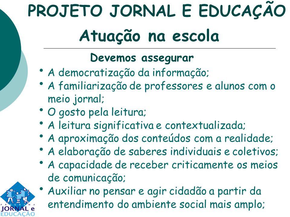A democratização da informação; A familiarização de professores e alunos com o meio jornal; O gosto pela leitura; A leitura significativa e contextual