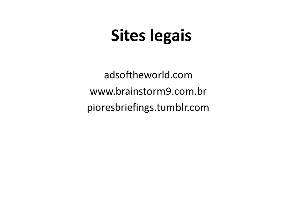 Sites legais adsoftheworld.com www.brainstorm9.com.br pioresbriefings.tumblr.com