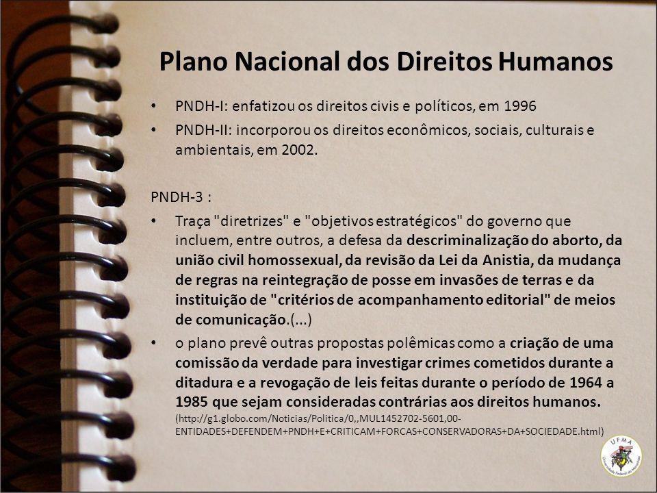 Plano Nacional dos Direitos Humanos PNDH-I: enfatizou os direitos civis e políticos, em 1996 PNDH-II: incorporou os direitos econômicos, sociais, cult