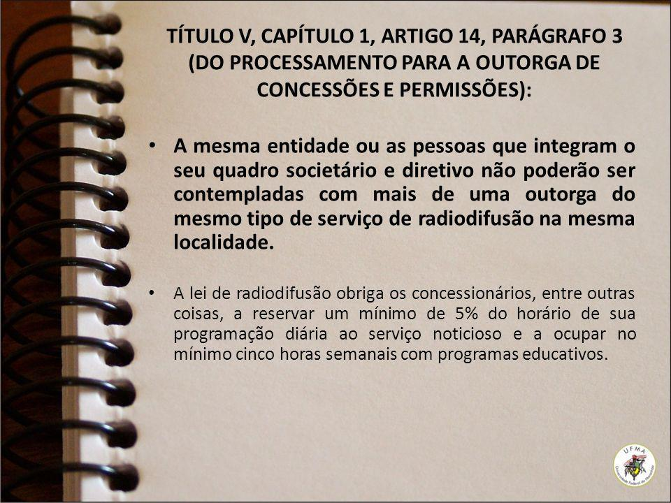 TÍTULO V, CAPÍTULO 1, ARTIGO 14, PARÁGRAFO 3 (DO PROCESSAMENTO PARA A OUTORGA DE CONCESSÕES E PERMISSÕES): A mesma entidade ou as pessoas que integram