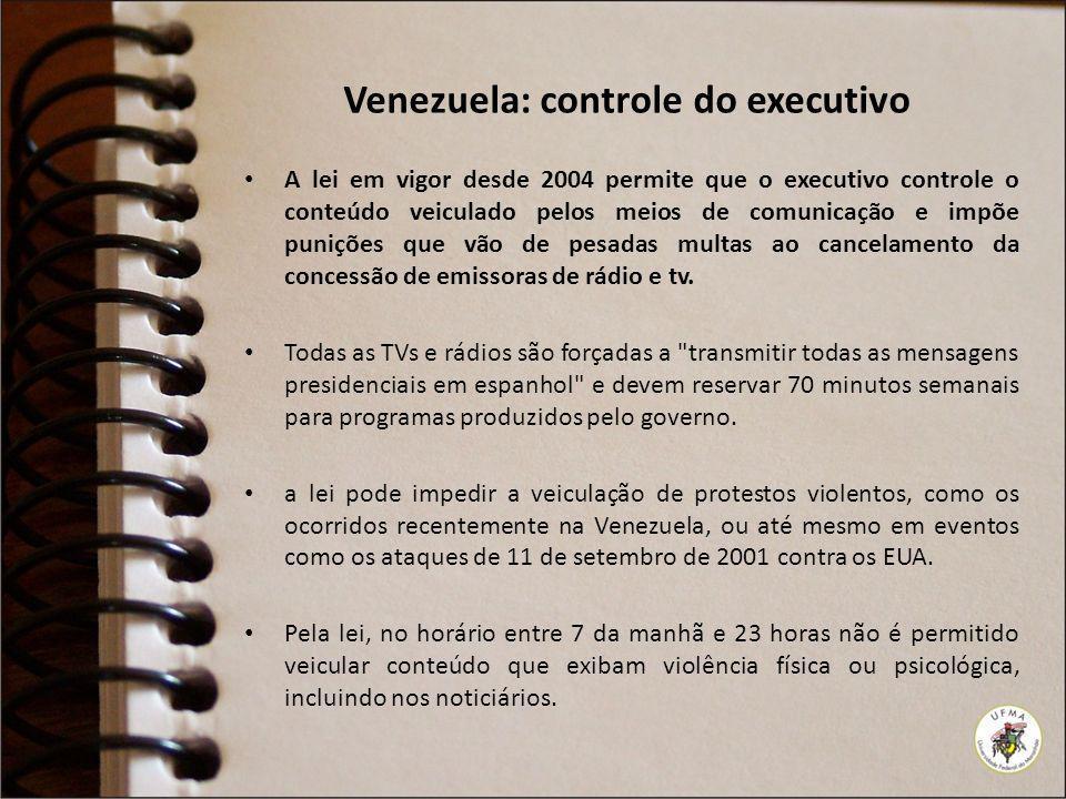 Venezuela: controle do executivo A lei em vigor desde 2004 permite que o executivo controle o conteúdo veiculado pelos meios de comunicação e impõe pu