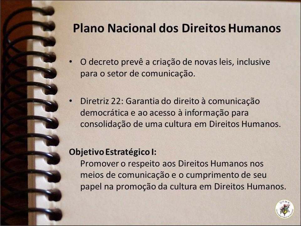 Plano Nacional dos Direitos Humanos O decreto prevê a criação de novas leis, inclusive para o setor de comunicação. Diretriz 22: Garantia do direito à