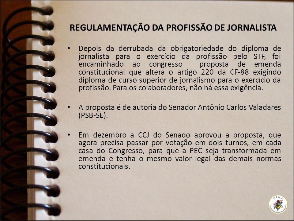 REGULAMENTAÇÃO DA PROFISSÃO DE JORNALISTA Depois da derrubada da obrigatoriedade do diploma de jornalista para o exercício da profissão pelo STF, foi