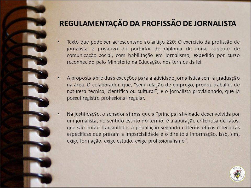 REGULAMENTAÇÃO DA PROFISSÃO DE JORNALISTA Texto que pode ser acrescentado ao artigo 220: O exercício da profissão de jornalista é privativo do portado