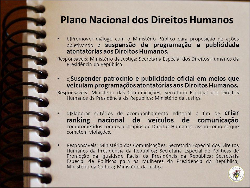 Plano Nacional dos Direitos Humanos b)Promover diálogo com o Ministério Público para proposição de ações objetivando a suspensão de programação e publ