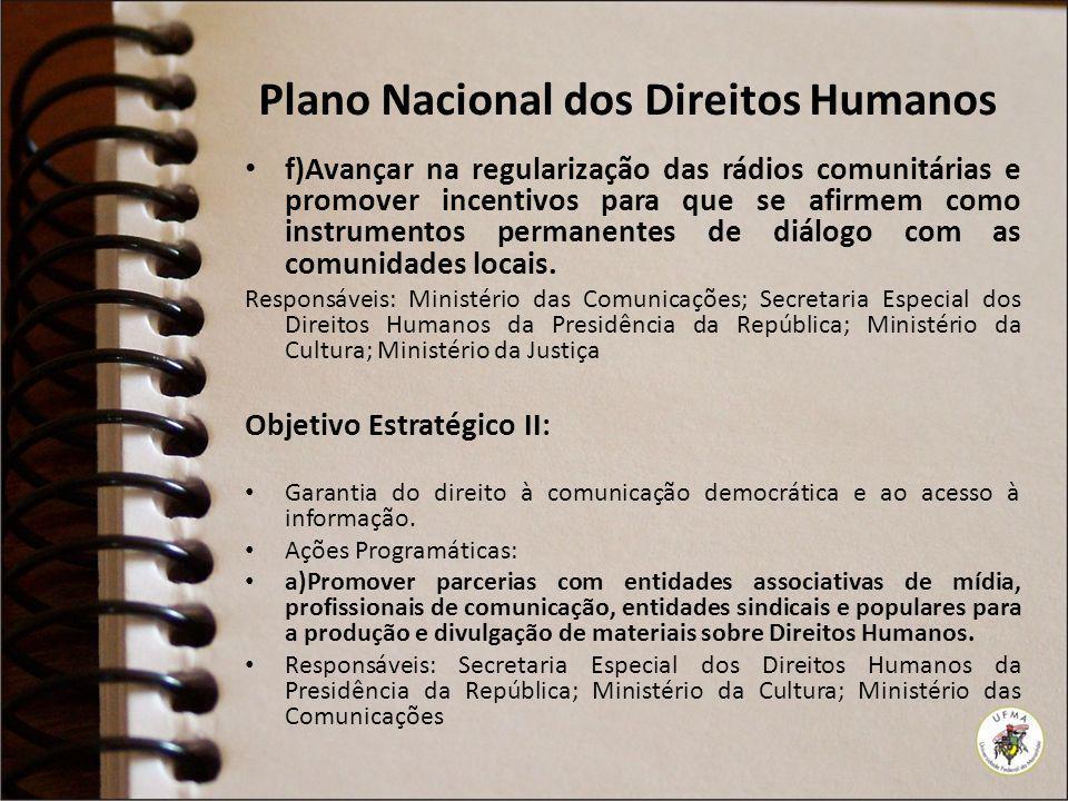 Plano Nacional dos Direitos Humanos f)Avançar na regularização das rádios comunitárias e promover incentivos para que se afirmem como instrumentos per