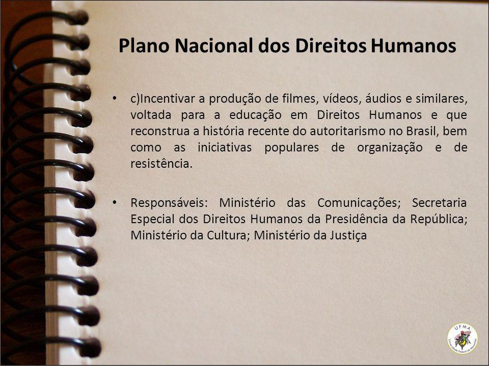 Plano Nacional dos Direitos Humanos c)Incentivar a produção de filmes, vídeos, áudios e similares, voltada para a educação em Direitos Humanos e que r