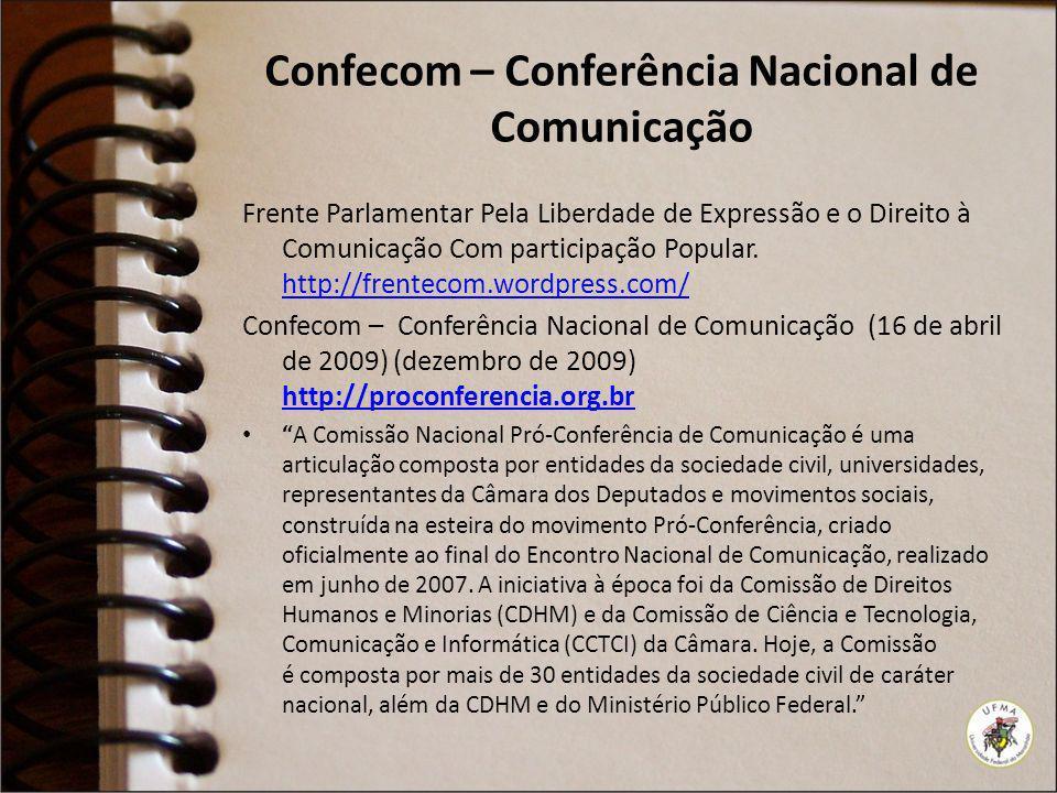 Confecom – Conferência Nacional de Comunicação Frente Parlamentar Pela Liberdade de Expressão e o Direito à Comunicação Com participação Popular. http