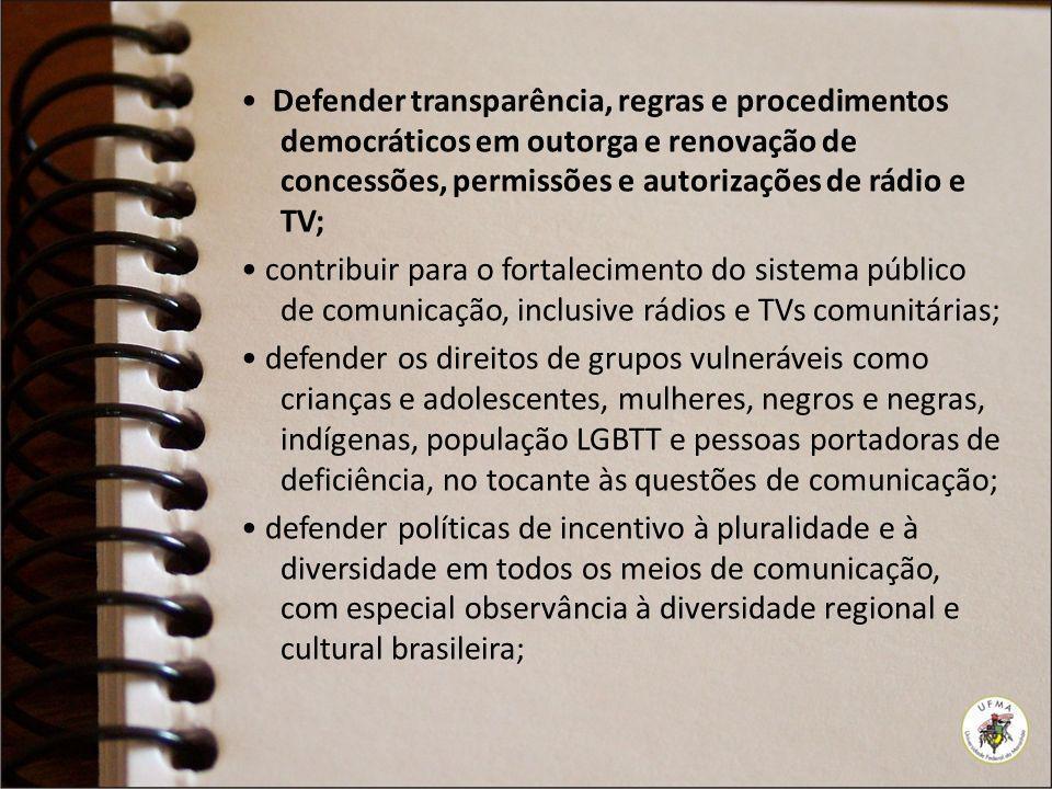 Defender transparência, regras e procedimentos democráticos em outorga e renovação de concessões, permissões e autorizações de rádio e TV; contribuir