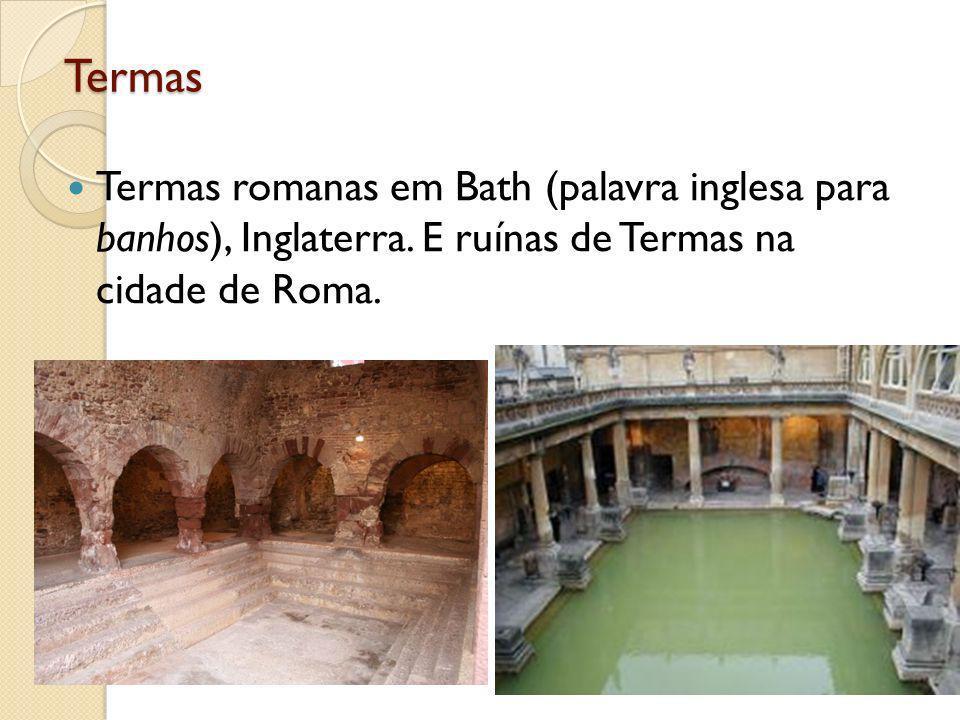 Termas Termas romanas em Bath (palavra inglesa para banhos), Inglaterra. E ruínas de Termas na cidade de Roma.