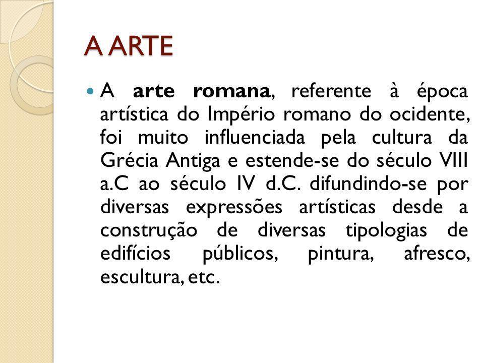 A ARTE A arte romana, referente à época artística do Império romano do ocidente, foi muito influenciada pela cultura da Grécia Antiga e estende-se do