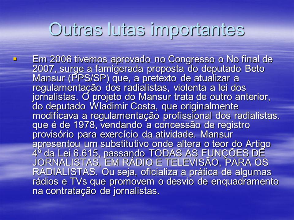 Outras lutas importantes Em 2006 tivemos aprovado no Congresso o No final de 2007, surge a famigerada proposta do deputado Beto Mansur (PPS/SP) que, a