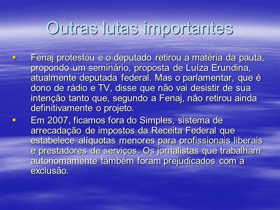 Outras lutas importantes Fenaj protestou e o deputado retirou a matéria da pauta, propondo um seminário, proposta de Luíza Erundina, atualmente deputa