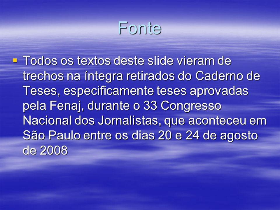 Fonte Todos os textos deste slide vieram de trechos na íntegra retirados do Caderno de Teses, especificamente teses aprovadas pela Fenaj, durante o 33