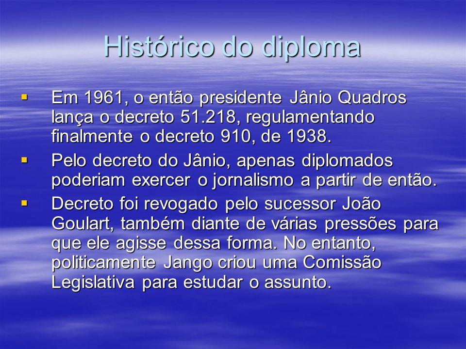 Histórico do diploma Em 1961, o então presidente Jânio Quadros lança o decreto 51.218, regulamentando finalmente o decreto 910, de 1938. Em 1961, o en