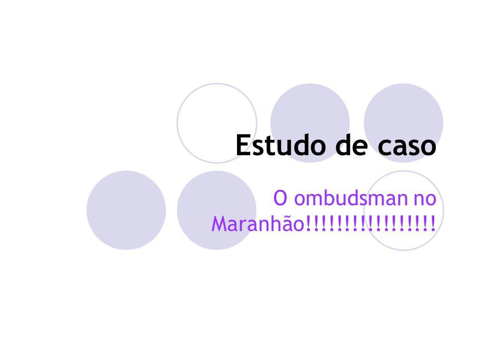 Estudo de caso O ombudsman no Maranhão!!!!!!!!!!!!!!!!!