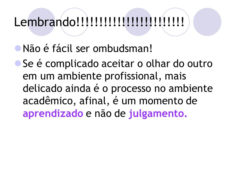 Lembrando!!!!!!!!!!!!!!!!!!!!!!!. Não é fácil ser ombudsman.
