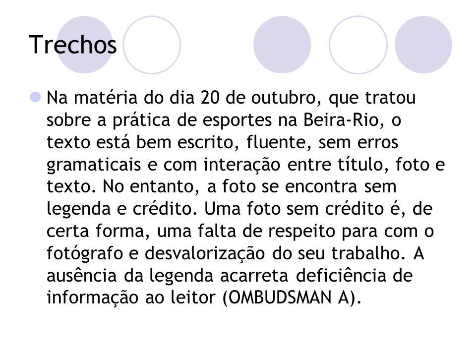 Trechos Na matéria do dia 20 de outubro, que tratou sobre a prática de esportes na Beira-Rio, o texto está bem escrito, fluente, sem erros gramaticais e com interação entre título, foto e texto.