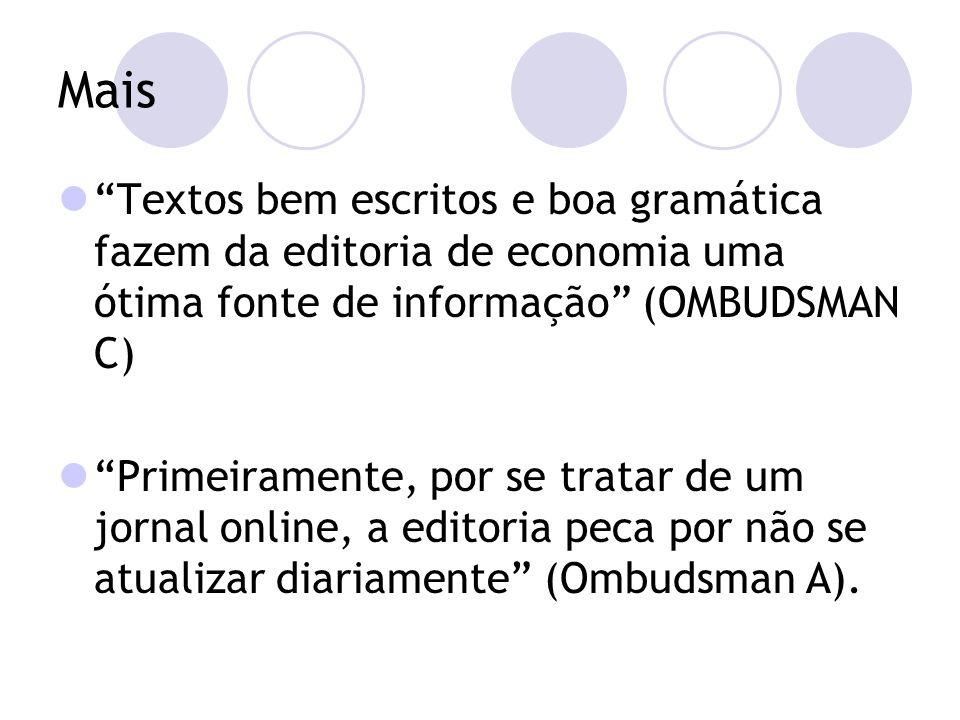 Mais Textos bem escritos e boa gramática fazem da editoria de economia uma ótima fonte de informação (OMBUDSMAN C) Primeiramente, por se tratar de um jornal online, a editoria peca por não se atualizar diariamente (Ombudsman A).