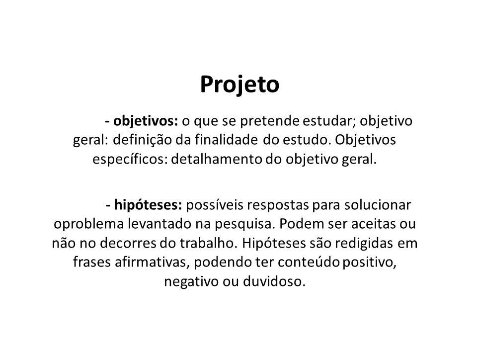 - objetivos: o que se pretende estudar; objetivo geral: definição da finalidade do estudo. Objetivos específicos: detalhamento do objetivo geral. - hi
