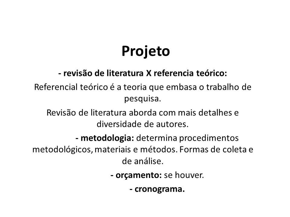 - revisão de literatura X referencia teórico: Referencial teórico é a teoria que embasa o trabalho de pesquisa. Revisão de literatura aborda com mais