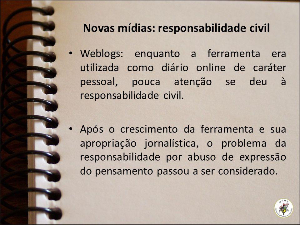Novas mídias: responsabilidade civil Weblogs: enquanto a ferramenta era utilizada como diário online de caráter pessoal, pouca atenção se deu à respon
