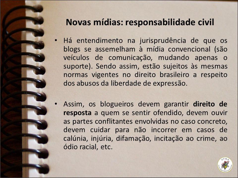 Novas mídias: responsabilidade civil Há entendimento na jurisprudência de que os blogs se assemelham à mídia convencional (são veículos de comunicação