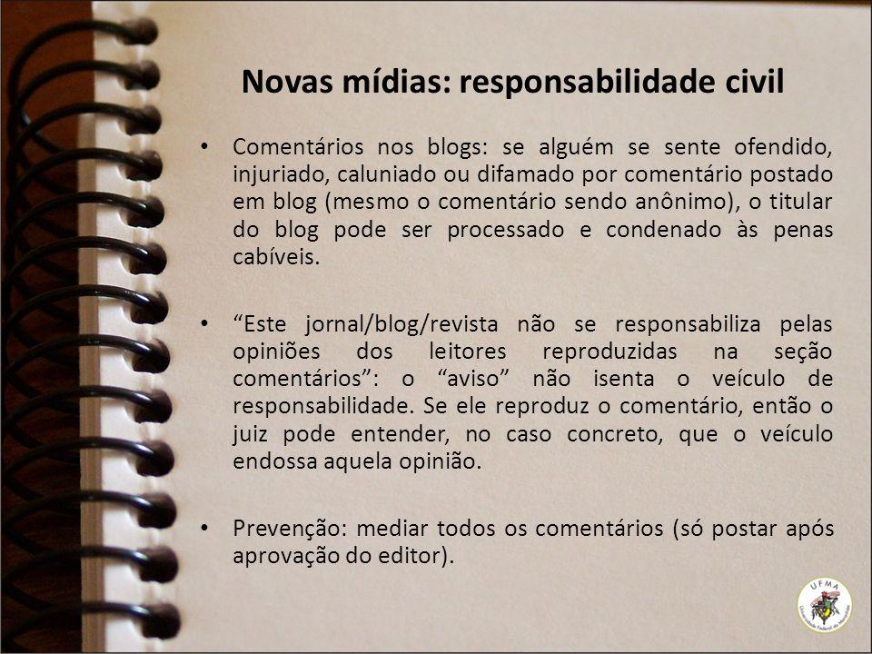 Novas mídias: responsabilidade civil Comentários nos blogs: se alguém se sente ofendido, injuriado, caluniado ou difamado por comentário postado em bl
