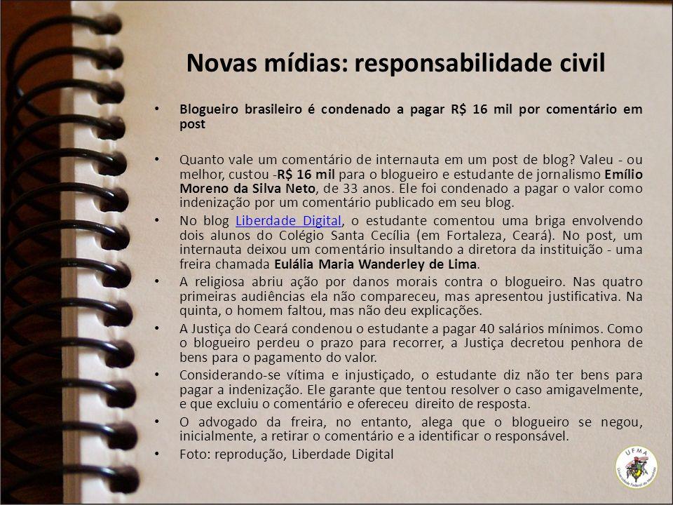 Novas mídias: responsabilidade civil Blogueiro brasileiro é condenado a pagar R$ 16 mil por comentário em post Quanto vale um comentário de internauta
