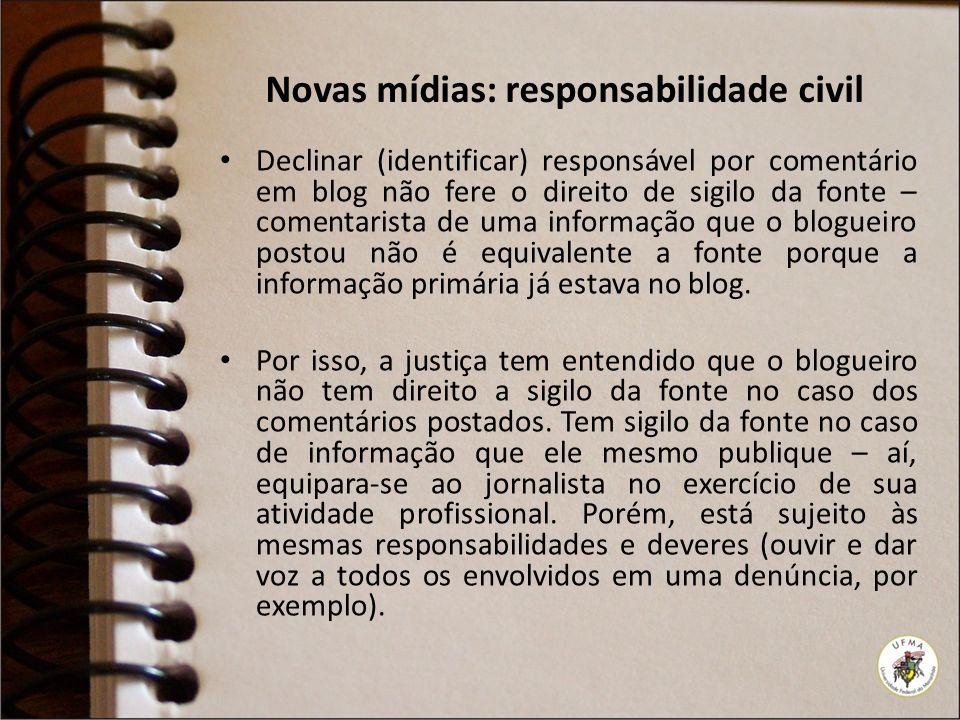 Novas mídias: responsabilidade civil Declinar (identificar) responsável por comentário em blog não fere o direito de sigilo da fonte – comentarista de