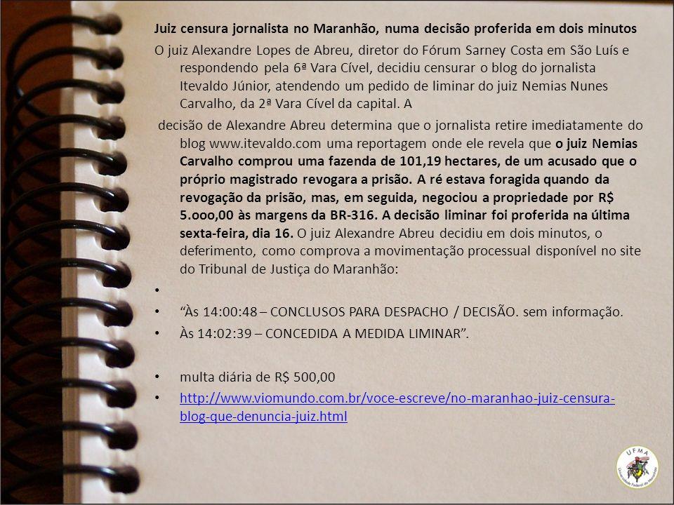 Juiz censura jornalista no Maranhão, numa decisão proferida em dois minutos O juiz Alexandre Lopes de Abreu, diretor do Fórum Sarney Costa em São Luís
