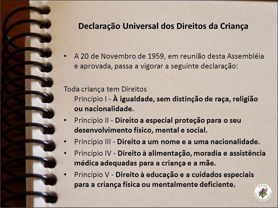Declaração Universal dos Direitos da Criança A 20 de Novembro de 1959, em reunião desta Assembléia e aprovada, passa a vigorar a seguinte declaração: