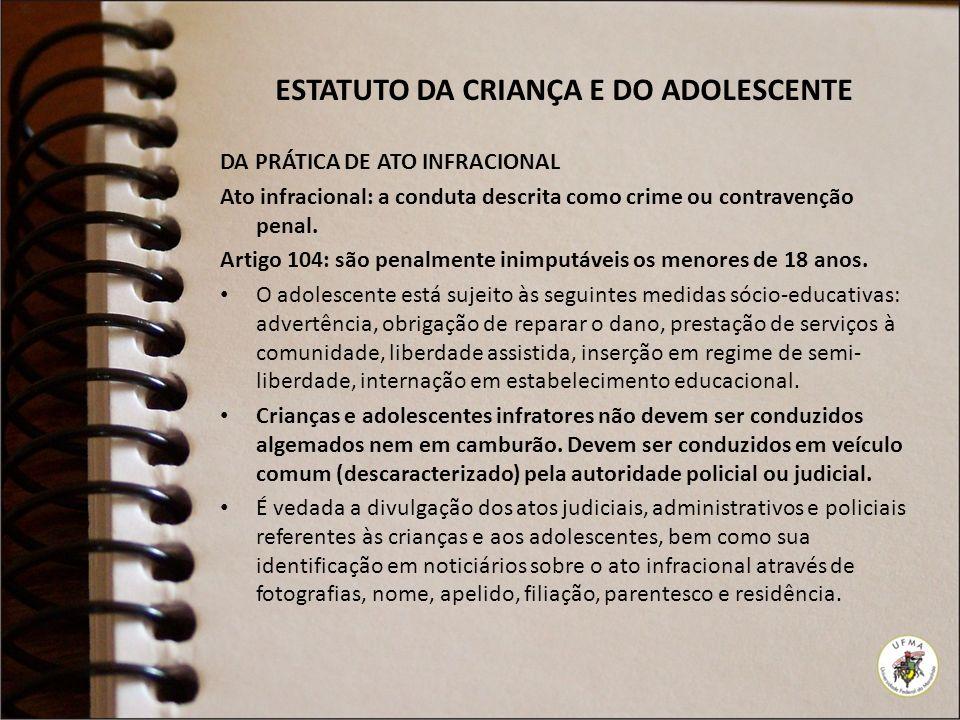 ESTATUTO DA CRIANÇA E DO ADOLESCENTE DA PRÁTICA DE ATO INFRACIONAL Ato infracional: a conduta descrita como crime ou contravenção penal. Artigo 104: s