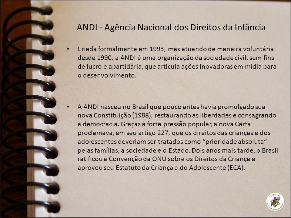 ANDI - Agência Nacional dos Direitos da Infância Criada formalmente em 1993, mas atuando de maneira voluntária desde 1990, a ANDI é uma organização da