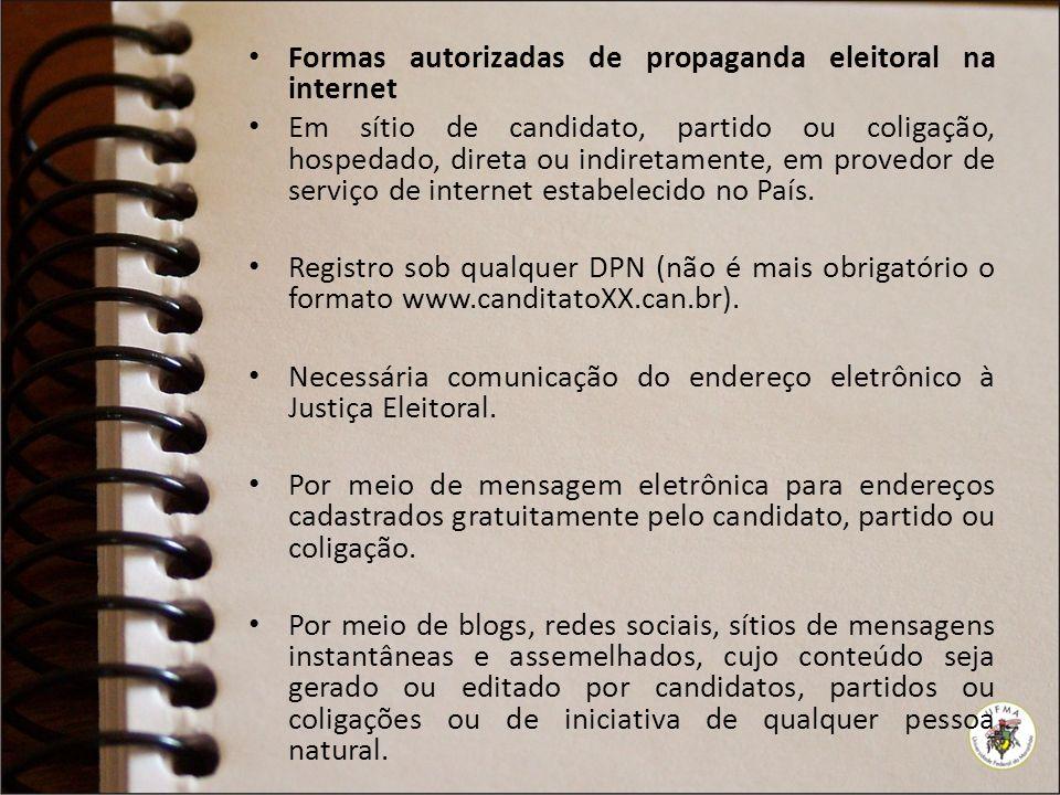 Formas autorizadas de propaganda eleitoral na internet Em sítio de candidato, partido ou coligação, hospedado, direta ou indiretamente, em provedor de serviço de internet estabelecido no País.