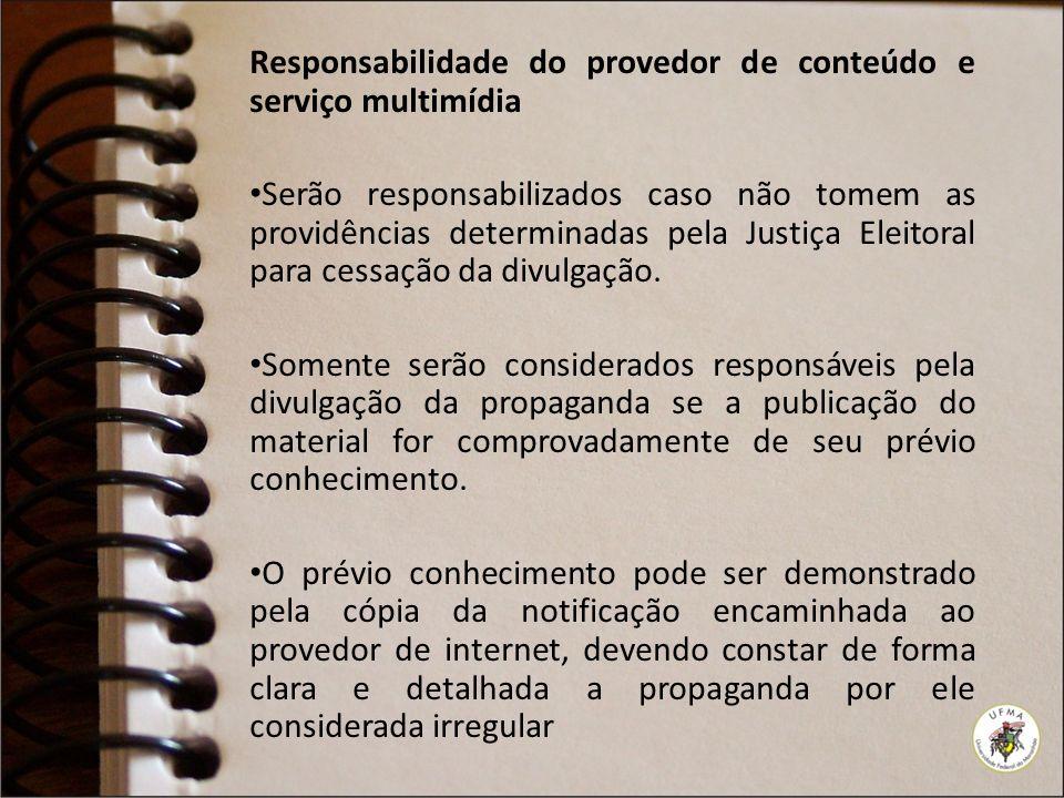 Responsabilidade do provedor de conteúdo e serviço multimídia Serão responsabilizados caso não tomem as providências determinadas pela Justiça Eleitoral para cessação da divulgação.