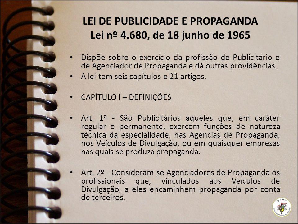 LEI DE PUBLICIDADE E PROPAGANDA Lei nº 4.680, de 18 junho de 1965 Dispõe sobre o exercício da profissão de Publicitário e de Agenciador de Propaganda e dá outras providências.