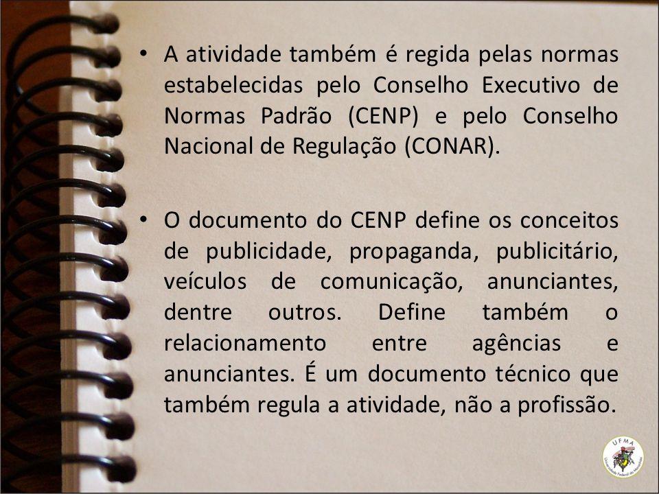 A atividade também é regida pelas normas estabelecidas pelo Conselho Executivo de Normas Padrão (CENP) e pelo Conselho Nacional de Regulação (CONAR).