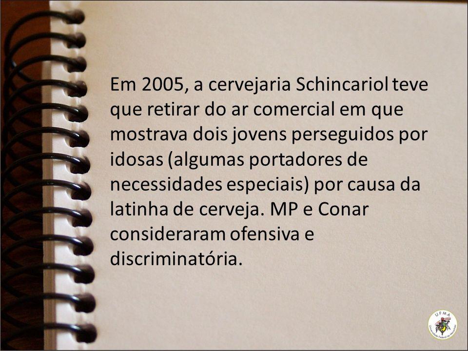 Em 2005, a cervejaria Schincariol teve que retirar do ar comercial em que mostrava dois jovens perseguidos por idosas (algumas portadores de necessidades especiais) por causa da latinha de cerveja.