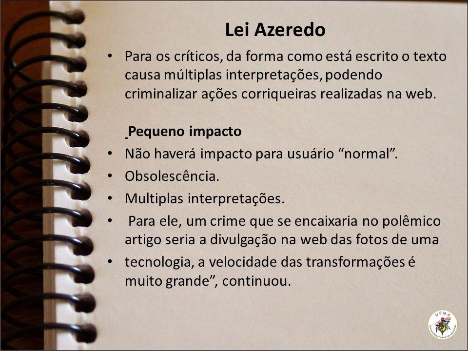 Lei Azeredo Para os críticos, da forma como está escrito o texto causa múltiplas interpretações, podendo criminalizar ações corriqueiras realizadas na web.